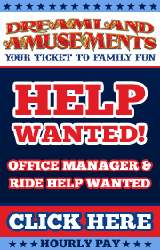 Dreamland Amusements - NOW HIRING FOR 2019 SEASON - RIDE HELP, WISDOM HIMALAYA FOREMAN WANTED, OFFICE STAFF WANTED, AND NOW BOOKING CONCESSIONS FOR A STRONG YEAR-ROUND ROUTE!  Call Jerry 352-267-8969